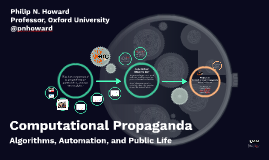 Computational Propaganda:  The Impact of Automation and Algorithms on Public Life