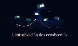 A eutrofización dos ecosistemas