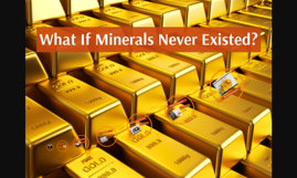 What if minerals never existed?