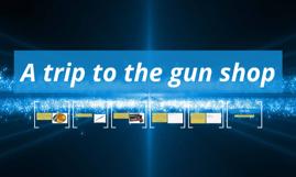 A trip to the gun shop