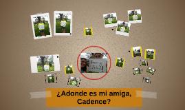 ¿Adonde es mi amiga, Cadence?