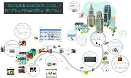 Copy of Descentralizacion Fiscal y Politica Financiera Regional