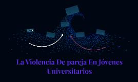 La Violencia De Pareja En Jóvenes Universitarios