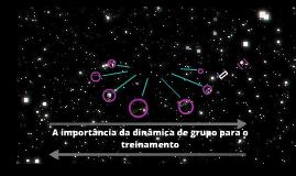 Copy of A importância da dinâmica de grupo para o treinamento.