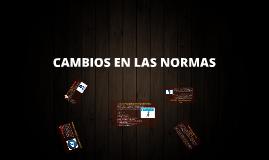 Copy of CAMBIOS EN LAS NORMAS