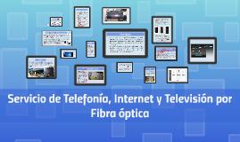 Servicio de Telefonía, Internet y Televisión por Fibra óptic