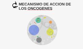 MECANISMO DE ACCION DE LOS ONCOGENES