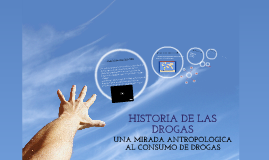Copy of HISTORIA DE LAS DROGAS
