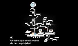 Gnoseologica y dialéctica de la complejidad