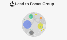Lead to Focus Group