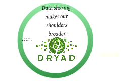 Dryad: Data sharing makes our shoulders broader