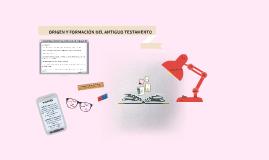 Copy of ORIGEN Y FORMACIÓN DEL ANTIGUO TESTAMENTO