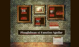 Copy of Pinaglahuan ni Faustino Aguilar