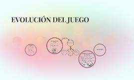 EVOLUCIÓN DEL JUEGO