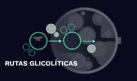 RUTAS GLICOLÍTICAS