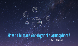 How do humans endanger the atmosphere?
