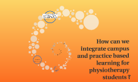 How can we integrate campus and practice based learning for