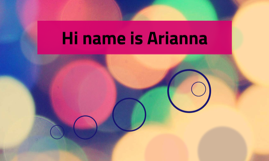 Hi name is Arianna
