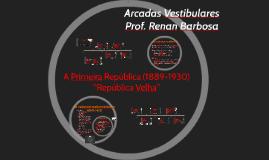 """A Primeira República (1889-1930) - """"República Velha"""""""