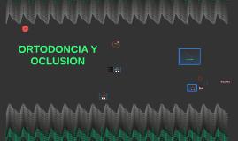 Copy of ORTODONCIA Y OCLUSIÓN