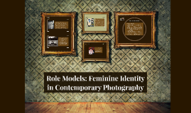 Role Models: Feminine Identity in Contemporary Photography