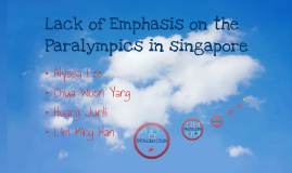Copy of SS1002 Sociology of Sport I - Lack of Emphasis on Paralympics in Singapore