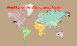 Copy of Copy of Ang Ekonomiks bilang isang Agham