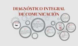 DIAGNÓSTICO INTEGRAL DE COMUNICACIÓN