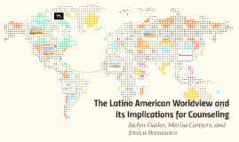 The Latino American Worldview and its Implications for Couns
