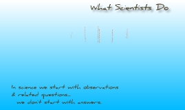 Copy of What Scientists Do