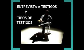 Copy of ENTREVISTA A TESTIGOS Y TIPOS DE TESTIGOS