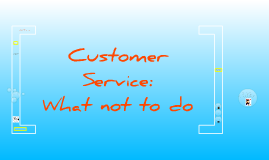 Customer Service:  What not to do....