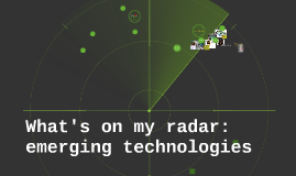 What's on my radar: emerging technologies