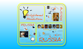 Enlightened Absolutism: Prussia, Austria, Russia