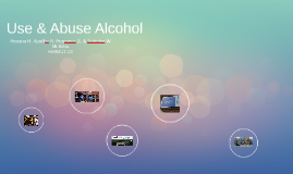 Use & Abuse Alcohol