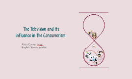 The television and its influence in THE CONSUMERISM