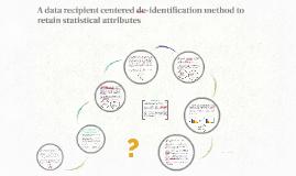A data recipient centered de-identification method to retain