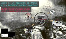 Copy of LECON 1: LA VIOLENCE DE MASSE DE LA PREMIERE GUERRE MONDIALE