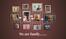 We are family........