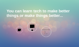 You can use tech to make things better...