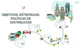 OBJETIVOS, ESTRATEGIAS Y POLITICAS DE LA DISTRIBUCION