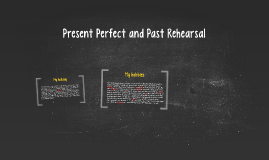 Present Perfect and Past Rehearsal