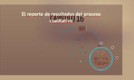 El reporte de resultados del proceso cualitativo