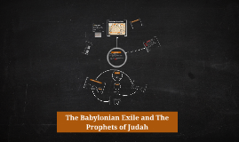 The Babylonian Exile and The Prophets of Judah