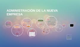 Copy of ADMINISTRACIÓN DE LA NUEVA EMPRESA