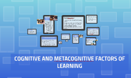 Copy of COGNITIVE AND METACOGNITIVE FACTORS OF LEARNING