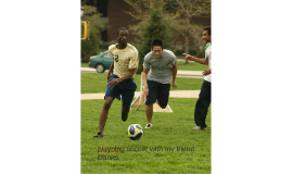 playning soccer with my friend