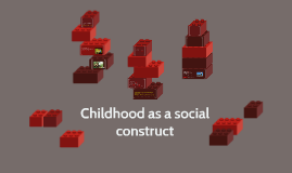 Copy of Childhood as a social construct