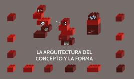 LA ARQUITECTURA DEL CONCEPTO Y LA FORMA