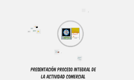 PRESENTACIÓN PROCESO INTEGRAL DE LA ACTIVIDAD COMERCIAL